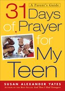 31 Days of Prayer For My Teen (A Parent's Guide) eBook