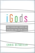 Igods: How Technology Shapes Our Spiritual and Social Lives eBook