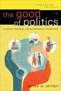 The Good of Politics (Engaging Culture Series) eBook