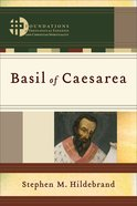 Basil of Caesarea (Foundations of Theological Exegesis and Christian Spirituality) (Foundations Of Theological Exegesis And Christian Spirituality Ser eBook
