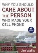 Why You Should Care About the Person Who Made Your Cell Phone (Ebook Shorts) eBook