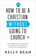 How to Be a Christian Without Going to Church eBook