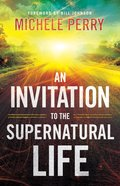 An Invitation to the Supernatural Life eBook