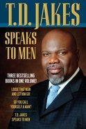 T.D. Jakes Speaks to Men (Three Vols In One)