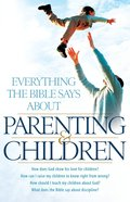 Everything the Bible Says About Parenting and Children eBook