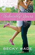 Undeniably Yours (#01 in Porter Family Novel Series)