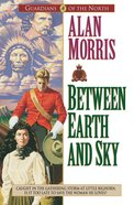 Between Earth and Sky (#04 in Guardians Of The North Series) eBook
