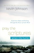 Pray the Scriptures When Life Hurts eBook