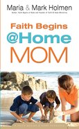 Faith Begins @ Home Mom (Faith Begins @ Home Series) eBook