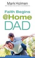 Faith Begins @ Home Dad (Faith Begins @ Home Series)