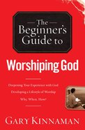 The Beginner's Guide to Worshiping God eBook