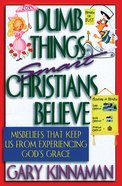 Dumb Things Smart Christians Believe eBook