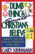 Dumb Things Smart Christians Believe eBook