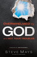 Overwhelmed By God and Not Your Troubles eBook