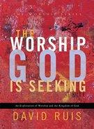 The Worship God is Seeking eBook