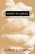 How to Pray When You Don't Know What to Say eBook