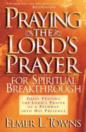 Praying the Lord's Prayer For Spiritual Breakthrough eBook