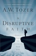 A Disruptive Faith (New Tozer Collection Series) eBook