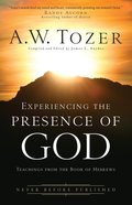 Experiencing the Presence of God (New Tozer Collection Series)