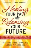 Healing Your Past, Releasing Your Future eBook