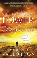 The Supernatural Power of Forgiveness eBook