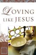 Loving Like Jesus (Women Of The Word Bible Study Series) eBook