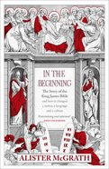 In the Beginning - the Story of the King James Bible eBook