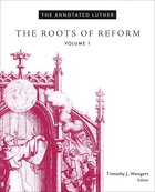The Roots of Reform (#01 in The Annotated Luther Series) eBook