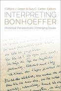 Interpreting Bonhoeffer: Historical Perspectives, Emerging Issues eBook