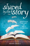 Shaped By the Story: Discover the Art of Bible Storying