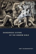 Dangerous Sisters of the Hebrew Bible eBook