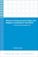 Women's Socioeconomic Status and Religious Leadership in Asia Minor (Emerging Scholars Series) eBook