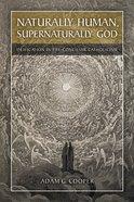 Naturally Human, Supernaturally God eBook