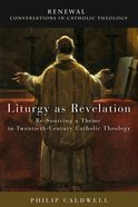 Liturgy as Revelation (Renewal: Conversations In Catholic Theology Series) eBook