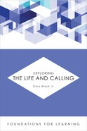 Exploring the Life and Calling (Foundations For Leaning Series)