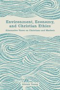 Environment, Economy, and Christian Ethics eBook