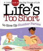 Life's Too Short to Give Up Slumber Parties eBook