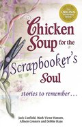 Chicken Soup For the Scrapbooker's Soul (Chicken Soup For The Soul Series)