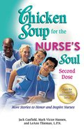 Chicken Soup For the Nurse's Soul: Second Dose (Chicken Soup For The Soul Series) eBook