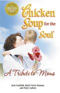 A Tribute to Moms (Chicken Soup For The Soul Series)