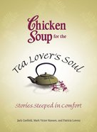 Chicken Soup For the Tea Lover's Soul (Chicken Soup For The Soul Series) eBook