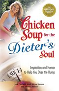 Chicken Soup For the Dieter's Soul (Chicken Soup For The Soul Series) eBook