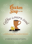 Chicken Soup For the Coffee Lover's Soul (Chicken Soup For The Soul Series) eBook