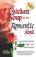 Chicken Soup For the Romantic Soul (Chicken Soup For The Soul Series) eBook