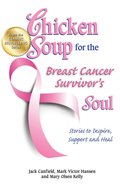 Chicken Soup For the Breast Cancer Survivor's Soul (Chicken Soup For The Soul Series) eBook