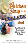 Chicken Soup For the College Soul (Chicken Soup For The Soul Series) eBook