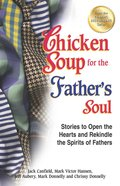 Chicken Soup For the Father's Soul (Chicken Soup For The Soul Series)