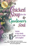 Chicken Soup For the Gardener's Soul (Chicken Soup For The Soul Series) eBook