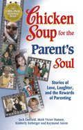 Chicken Soup For the Parent's Soul (Chicken Soup For The Soul Series) eBook