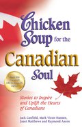 Chicken Soup For the Canadian Soul (Chicken Soup For The Soul Series) eBook